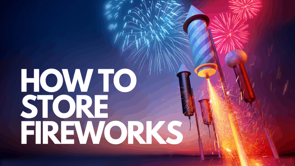 HOW TO STORE FIREWORKS